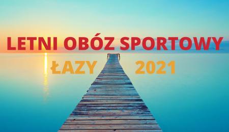 LETNI OBÓZ SPORTOWY - ŁAZY 2021 !!!